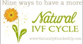 How to have a more natural IVF cycle