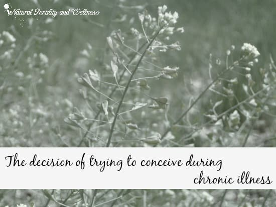 the decision of trying ton conceive during chronic illness