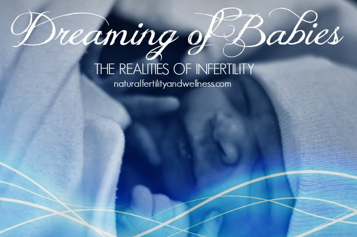 Dreaming of babies: the realities of infertility