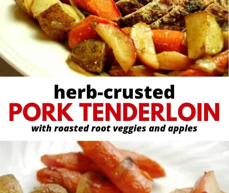 Herb Crusted Pork Tenderloin (with roasted root veggies & apples)