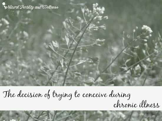 the decision of trying to conceive during chronic illness