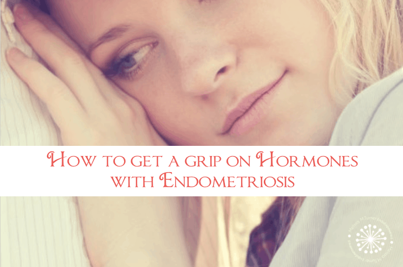 dealing with hormones and endometriosis